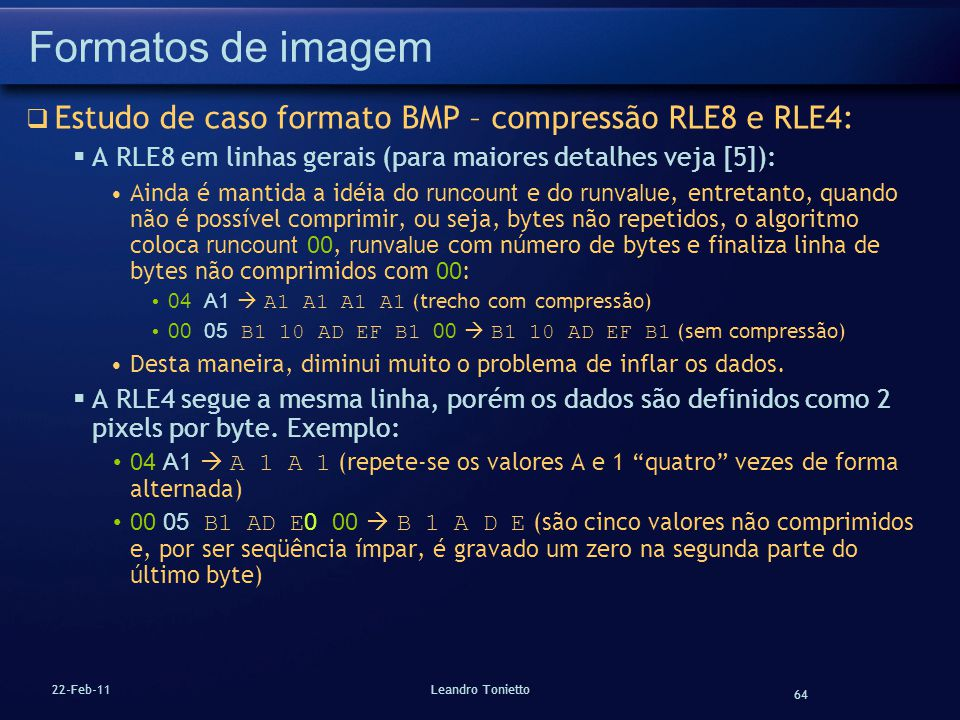 Formatos de imagem Estudo de caso formato BMP – compressão RLE8 e RLE4: A RLE8 em linhas gerais (para maiores detalhes veja [5]):